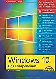 Windows 10 - Das große Kompendium inkl. aller aktuellen Updates - Ein umfassender Ratgeber:: Komplett in Farbe, mit vielen Beispielen aus der Praxis